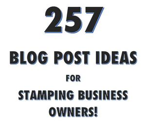 257 Blog Post Ideas For Stamping Business Owners